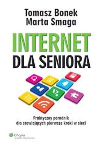 Internet dla seniora. Praktyczny poradnik dla stawiających pierwsze kroki w sieci