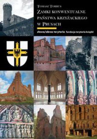 Okładka książki Zamki konwentualne w państwie krzyżackim w Prusach