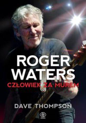 Okładka książki Roger Waters Człowiek za murem