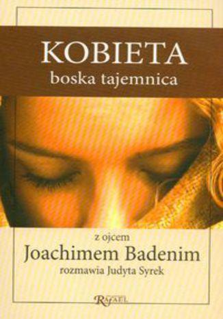 Okładka książki Kobieta boska tajemnica. Z ojcem Joachimem Badenim rozmawia Judyta Syrek