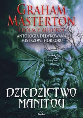 Okładka książki Dziedzictwo Manitou. Antologia dedykowana Grahamowi Mastertonowi