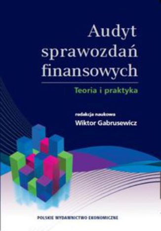 Audyt sprawozdań finansowych. Teoria i praktyka
