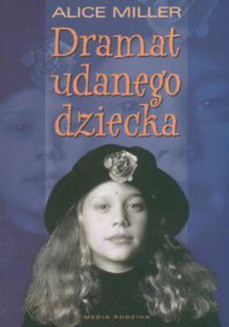 Okładka książki Dramat udanego dziecka. W poszukiwaniu siebie