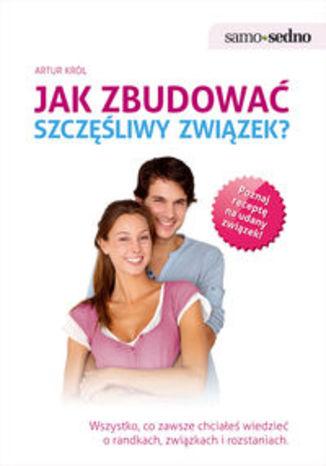 Okładka książki Jak zbudować szczęśliwy związek?