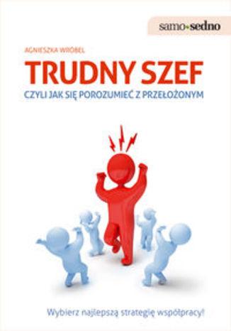 Okładka książki/ebooka Trudny szef czyli jak się porozumieć z przełożonym