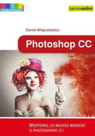 Photoshop CC. Wszystko, co musisz wiedzieć o Photoshopie CC