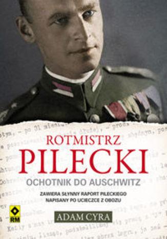 Okładka książki/ebooka Rotmistrz Pilecki Ochotnik do Auschwitz