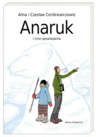 Okładka książki/ebooka Anaruk i inne opowiadania