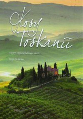 Głosy Toskanii. Odkryj krainę piękna i geniuszu