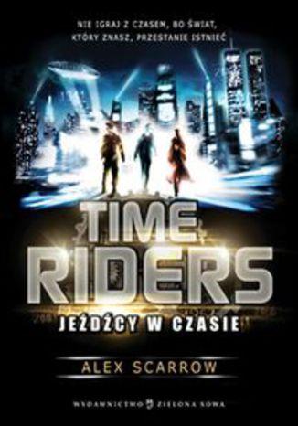 Okładka książki Time Riders Jeźdźcy w czasie