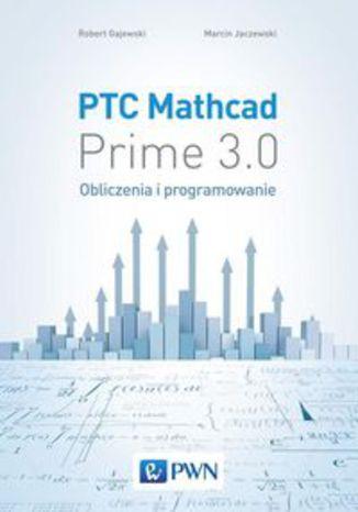 Okładka książki/ebooka PTC Mathcad Prime 3.0. Obliczenia i programowanie