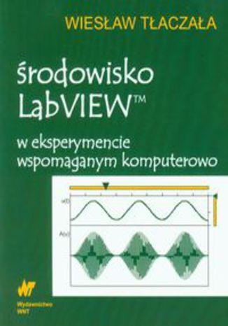 Środowisko LabVIEW w eksperymencie wspomaganym komputerowo (z płytą CD)