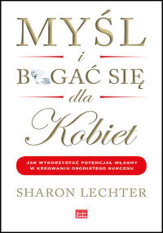 Okładka książki/ebooka Myśl i bogać się dla kobiet. Jak wykorzystać potencjał własny w kreowaniu osobistego sukcesu