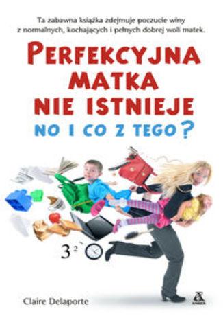 Perfekcyjna matka nie istnieje, no i co z tego?