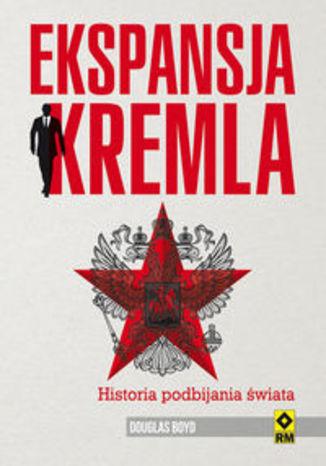 Okładka książki Ekspansja Kremla. Historia podbijania świata