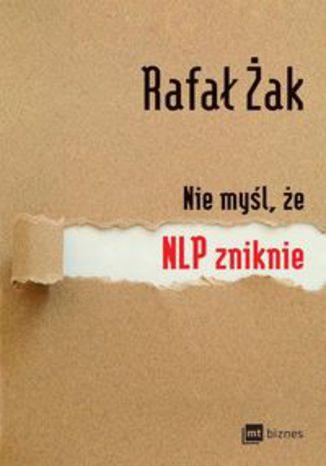 Okładka książki Nie myśl, że NLP zniknie