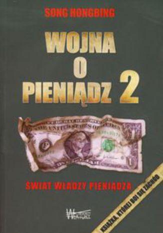 Okładka książki Wojna o pieniądz 2. Świat władzy pieniądza