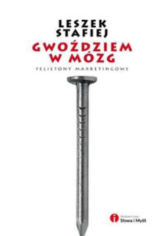 Ebook Gwoździem w mózg. Felietony marketingowe