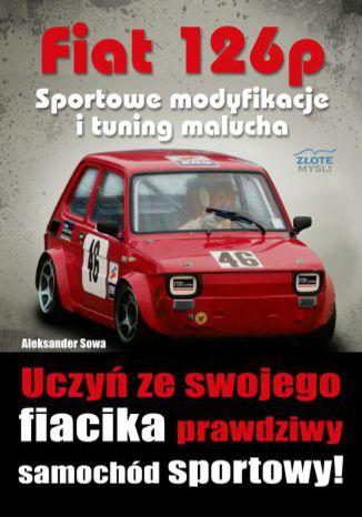 Okładka książki/ebooka Fiat 126p. Sportowe modyfikacje i tuning malucha