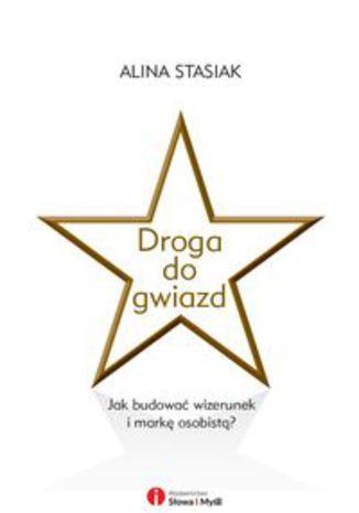Okładka książki Droga do gwiazd. Jak budować wizerunek i markę osobistą