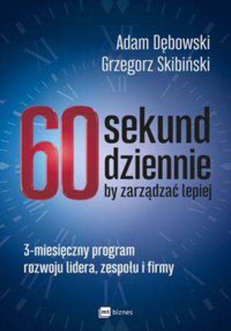 Okładka książki/ebooka 60 sekund dziennie, by zarządzać lepiej. 3-miesięczny program rozwoju lidera, zespołu i firmy
