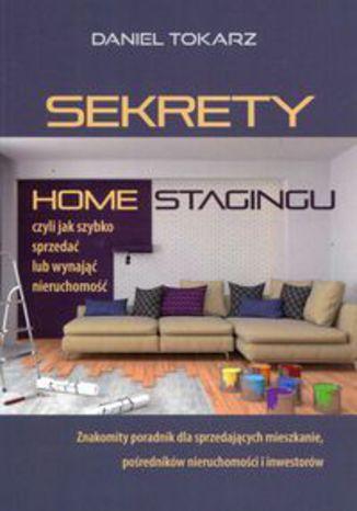 Okładka książki Sekrety home stagingu, czyli jak szybko sprzedać lub wynająć nieruchomość