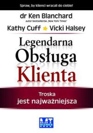 Okładka książki/ebooka Legendarna Obsługa Klienta. Troska jest najważniejsza