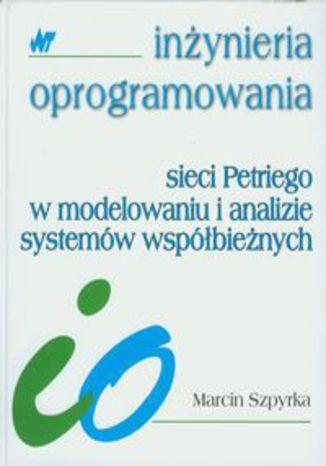 Okładka książki/ebooka Sieci Petriego w modelowaniu i analizie systemów współbieżnych. Inżynieria oprogramowania