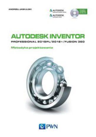 Okładka książki/ebooka Autodesk Inventor Professional 2018PL / 2018+ / Fusion 360 Metodyka projektowania z płytą CD