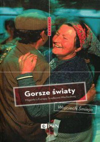 Okładka książki Gorsze światy. Migawki z Europy Środkowo-Wschodniej