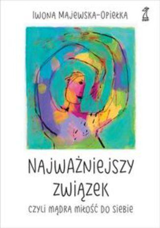 Okładka książki/ebooka Najważniejszy związek, czyli mądra miłość do siebie