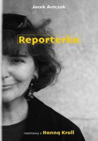 Okładka książki Reporterka. Rozmowy z Hanną Krall