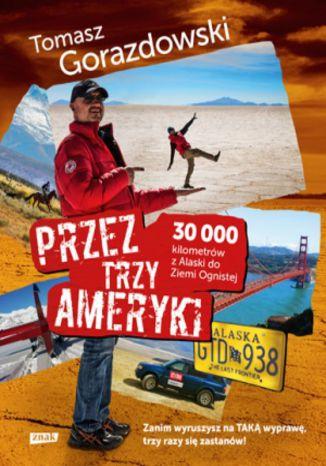Okładka książki Przez trzy Ameryki. 30 tysięcy kilometrów z Alaski do Ziemi Ognistej