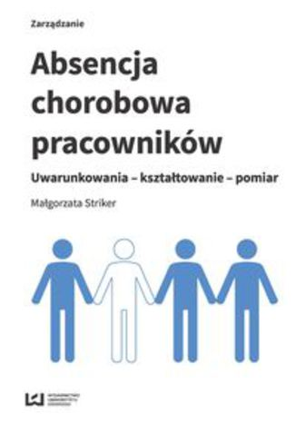 Okładka książki Absencja chorobowa pracowników. Uwarunkowania - kształtowanie - pomiar
