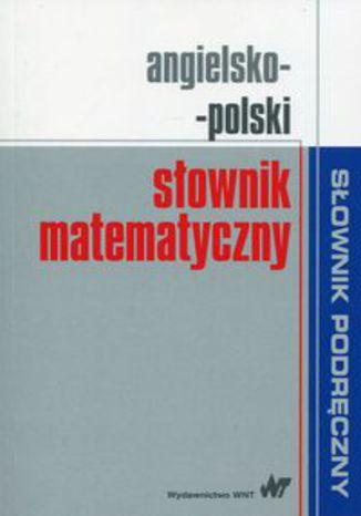 Okładka książki Angielsko-polski słownik matematyczny