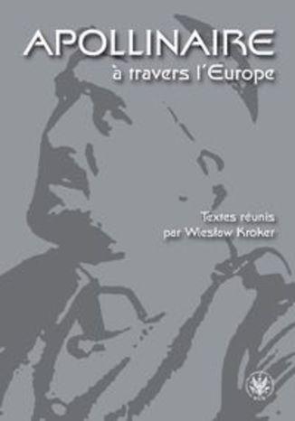 Okładka książki Apollinaire  travers l`Europe