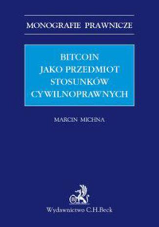 Okładka książki/ebooka Bitcoin jako przedmiot stosunków cywilnoprawnych