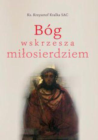 Okładka książki Bóg wskrzesza miłosierdziem