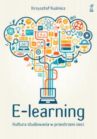 Okładka książki E-learning. Kultura studiowania w przestrzeni sieci