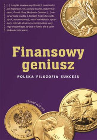 Okładka książki Finansowy geniusz Polska filozofia sukcesu