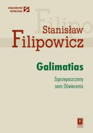 Okładka książki Galimatias. Zaprzepaszczony sens Oświecenia