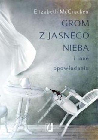 Okładka książki/ebooka Grom z jasnego nieba i inne opowiadania