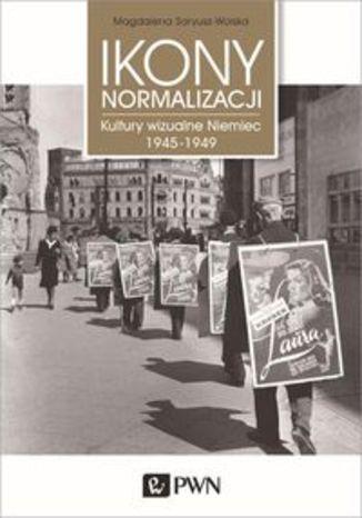 Okładka książki Ikony normalizacji. Kultury wizualne Niemiec 1945-1949