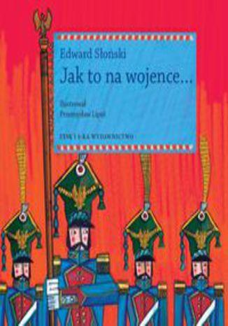 Okładka książki/ebooka Jak to na wojence