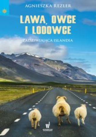 Okładka książki Lawa, owce i lodowce Zadziwiająca Islandia
