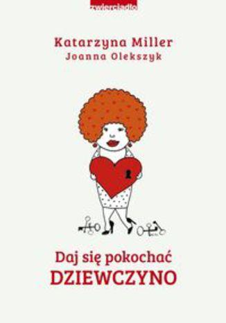 Okładka książki Daj się pokochać dziewczyno