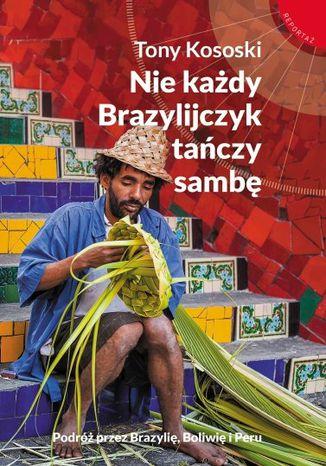 Okładka książki/ebooka Nie każdy Brazylijczyk tańczy sambę