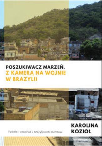 Okładka książki Poszukiwacz marzeń. Z kamerą na wojnie w Brazylii