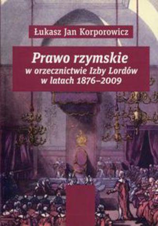 Okładka książki/ebooka Prawo rzymskie w orzecznictwie Izby Lordów. w latach 1876-2009