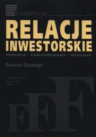 Okładka książki Relacje inwestorskie. Ewolucja - funkcjonowanie - wyzwania